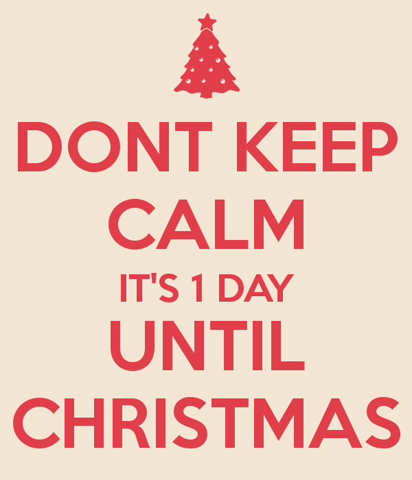 dont-keep-calm-its-1-day-until-christmas
